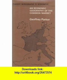An Economic Geography of the Common Market. Geoffrey. Parker ,   ,  , ASIN: B000KXNOKK , tutorials , pdf , ebook , torrent , downloads , rapidshare , filesonic , hotfile , megaupload , fileserve