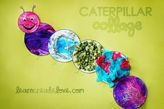 Caterpillar Collage (idea:  let each of the children decor a circle/plate for the caterpillar - put it all together on the classroom wall)