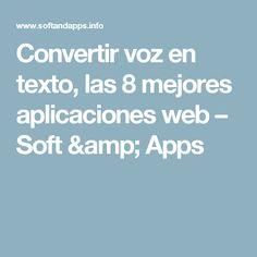 Convertir voz en texto, las 8 mejores aplicaciones web – Soft & Apps