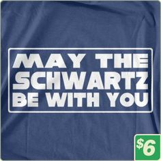 May The Schwartz Be With You|TV & Movie Tees|6 Dollar Shirts
