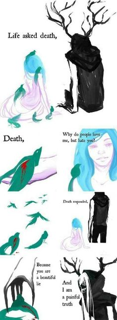 A thousand years to this very day Life asked Death why do people love me but hate you?