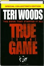 True to the Game By Teri Woods  http://find.minlib.net/iii/encore/record/C__Rb2673131
