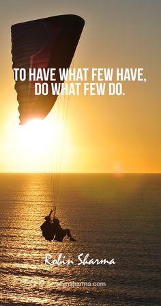 To have what few have, do what few do. @robinsharma #robinsharma #quote #qotd #blog