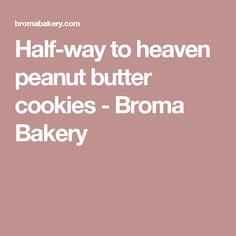 Half-way to heaven peanut butter cookies - Broma Bakery