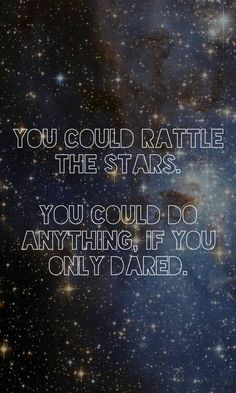 """""""You could rattle the stars,"""" she whispered. """"You could do anything, if only you dared. And deep down, you know it, too. That's what scares you most."""" ― Sarah J. Maas, Throne of Glass"""