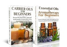 ESSENTIAL OILS BOX SET #11: Carrier Oils for Beginners + Essential Oils & Aromatherapy for Beginners (Aromatherapy, Essential Oils, Weight Loss, Healing, ... Skin Care, Hair Loss) (Natural Remedies)
