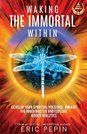 Waking the Immortal Within by Eric Pepin