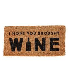 LOL, $19.99 reg 33 on #zulily 'I Hope You Brought Wine' Coir Doormat #zulilyfinds