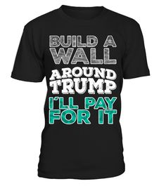 Build a wall around Trump! I'll pay!  Funny Journalism T-shirt, Best Journalism T-shirt