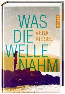 Was die Welle nahm. Von Vera Kissel. Ab 13 Jahren.