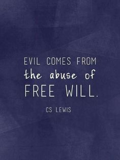 """Evil comes from the abuse of free will."" C.S. Lewis"