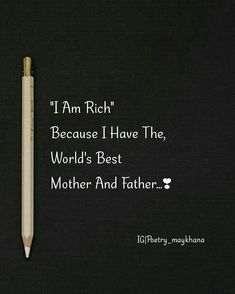 I Am Rich Because I Have The World s Best Mother and Father I Am Rich Because I Have The World s Best Mother and Father Top Awesomes TopAwesomes Quotes for Dad Gifts for nbsp hellip gifts for family Love Parents Quotes, Father Love Quotes, Daddy Daughter Quotes, Mom And Dad Quotes, I Love My Parents, Crazy Girl Quotes, Girly Quotes, Daddy Quotes, Love You Dad