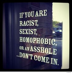 Manager - Leadership - Training - Culture if-you-are-racist-sexist-homophobic-dont-come-in CLICK THE IMAGE FOR MORE!