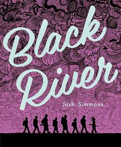 Black River Writer and Artist: Josh Simmons Publisher: Fantagraphics Books