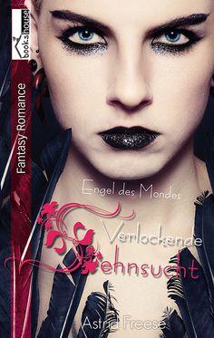 """""""Verlockende Sehnsucht - Engel des Mondes"""" von Astrid Freese ab Mai 2015 im bookshouse Verlag. www.bookshouse.de/buecher/Verlockende_Sehnsucht___Engel_des_Mondes__/"""