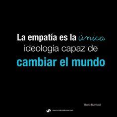 La #Empatia la ideología que todo lo cambia #Cambio #InteligenciaEmocional María Mariscal