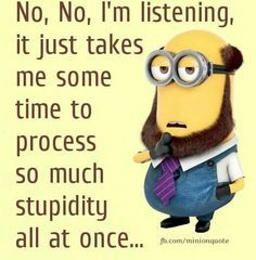No,No I'm listening it just takes some time to process so much stupidity all at once