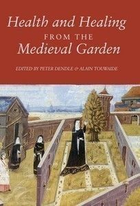 Health and Healing from the Medieval Garden (Edited by Peter DendleEdited by Alain Touwaide) 9781843833635 - Boydell & Brewer