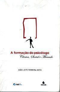 FERREIRA NETO, João Leite . A formação do psicólogo: clínica, social e mercado. Belo Horizonte: FUMEC, 2004. 206 p.