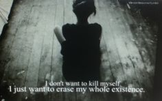 Erase My Existence☹ #Hurt #Sadness #Quotes