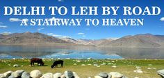DELHI TO LADAKH BY ROAD – A STAIRWAY TO HEAVEN