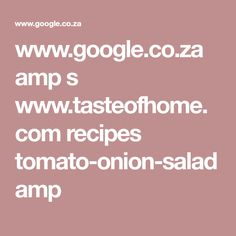 www.google.co.za amp s www.tasteofhome.com recipes tomato-onion-salad amp