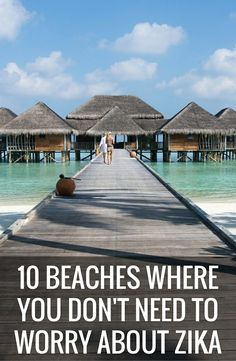 We've come up with a list of 10 beach destinations -- from the U.S. to Europe -- where you don't have to worry about the Zika virus yet.