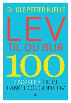 Lev til du blir 100 - 7 nøkler til et langt og godt liv