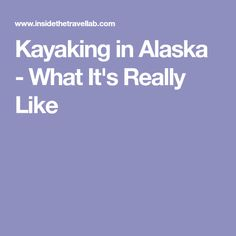 Kayaking in Alaska - What It's Really Like