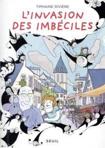 Mon avis sur la bande-dessinée L'invasion des imbéciles de Tiphaine Riviere. Un titre plein de charme et de verve pour une réflexion sociologique de la bêtise !