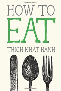 How to Eat (Mindful Essentials) by Thich Nhat Hanh http://www.amazon.com/dp/1937006727/ref=cm_sw_r_pi_dp_hL0kvb0JP3S05