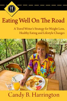 We all want to stay healthy on our travels. Candy Harrington's book, Eating Well on the Road, goes a long way to help. Read my review.
