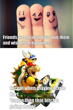 So you quickly learn that all's fair in love and war. | 21 Valuable Life Lessons You Learnt Playing Mario Kart