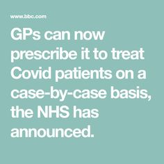 GPs can now prescribe it to treat Covid patients on a case-by-case basis, the NHS has announced.