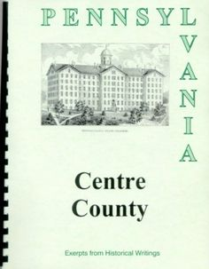 PACENTRE COUNTY HISTORY From 4 Rare SourcesPENN STATEBELLEFONTE PENNSYLVANIA