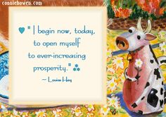 """I begin now, today, to open myself to ever-increasing prosperity."" ~ Louise Hay  #affirmations #LouisHay #prosperity"