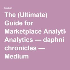 The (Ultimate) Guide for Marketplace Analytics — daphni chronicles — Medium Growth Hacking, Medium, Awesome, Medium-length Hairstyle