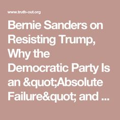 """Bernie Sanders on Resisting Trump, Why the Democratic Party Is an """"Absolute Failure"""" and More"""