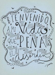BIENVENIDO A MI VIDA, QUÉ PENA EL DESORDEN. por INUS. by soyinusdg, via Flickr #frases