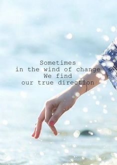 Sometimes in the wind of change, we find our true direction.