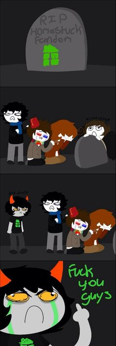 Supernatural, Doctor Who, and Hetalia Fandom would of course cry, while the Sherlock Fandom is in shock cause they get surprised when they find Homstuck alive...coincidence? I think not!! <-- look at sherlock for someone who faked his own death he's pretty surprised to see us come back