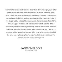 """Jandy Nelson - """"Everyone has always said I look like Bailey, but I don't. Open Quotes, Inspirational Quotes, The Sky Is Everywhere, Good Books, My Books, Jandy Nelson, Book Qoutes, Favorite Book Quotes, Tell The Truth"""