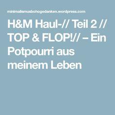 H&M Haul-// Teil 2 // TOP & FLOP!// – Ein Potpourri aus meinem Leben