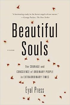 Beautiful Souls: The Courage and Conscience of Ordinary People in Extraordinary Times: Eyal Press: 9781250024084: Amazon.com: Books