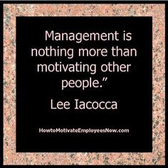 Management Quotation by Lee Iacocca. Link to article on motivating employees.