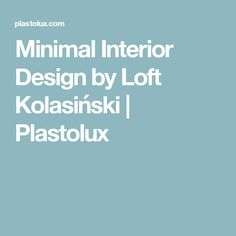 Minimal Interior Design by Loft Kolasiński | Plastolux