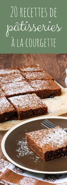 Gâteaux chocolat-courgette, citron-courgette... 20 recettes faciles de gâteaux et autres pâtisseries à la courgette !