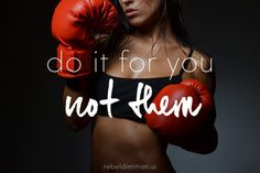 Do It For You Not Them | rebelDIETITIAN.US