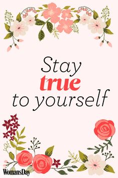 """Stay true to yourself."""