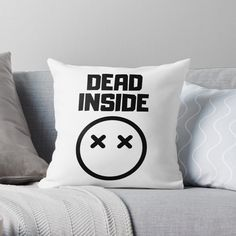 'Dead Inside' Throw Pillow by RIVEofficial Dead Inside, Depressed, Badass, Classic T Shirts, Custom Design, Trends, Throw Pillows, Group, Tags